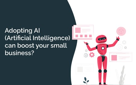 How adopting A.I (Artificial Intelligence) can boost your small business?